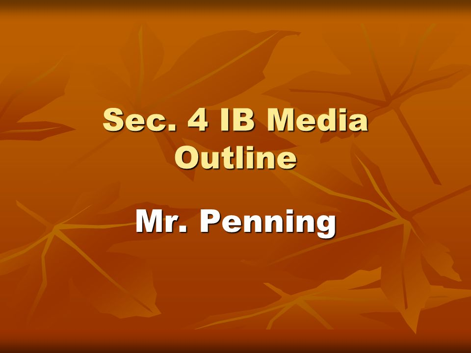 Sec. 4 IB Media Outline Mr. Penning