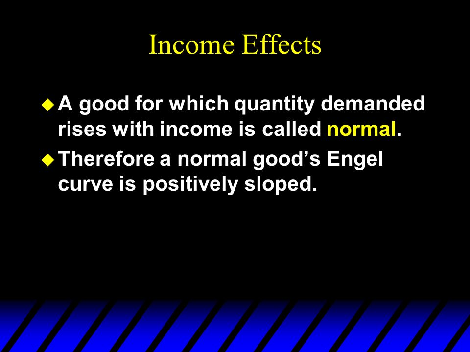 Income Effects u A good for which quantity demanded rises with income is called normal.