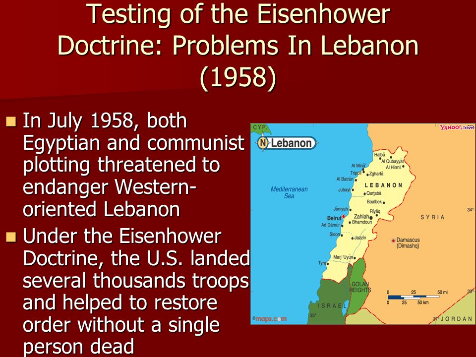 Testing of the Eisenhower Doctrine: Problems In Lebanon (1958) In July 1958, both Egyptian and communist plotting threatened to endanger Western- oriented Lebanon In July 1958, both Egyptian and communist plotting threatened to endanger Western- oriented Lebanon Under the Eisenhower Doctrine, the U.S.
