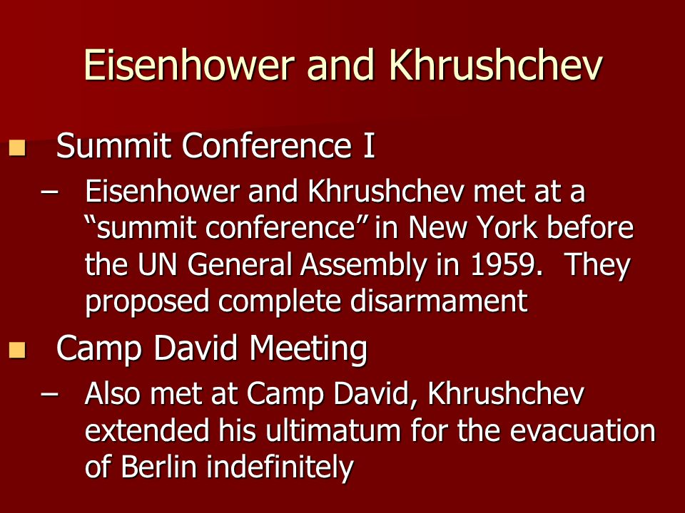 Eisenhower and Khrushchev Summit Conference I Summit Conference I –Eisenhower and Khrushchev met at a summit conference in New York before the UN General Assembly in 1959.