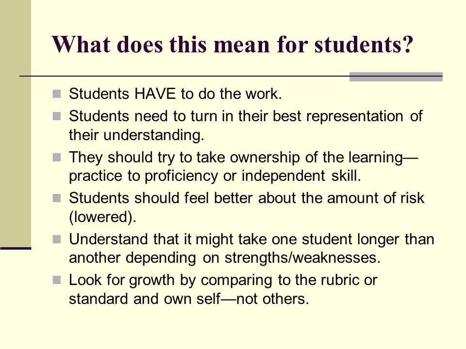 What does this mean for students. Students HAVE to do the work.