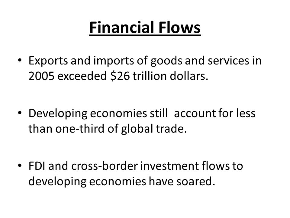 Financial Flows Exports and imports of goods and services in 2005 exceeded $26 trillion dollars.