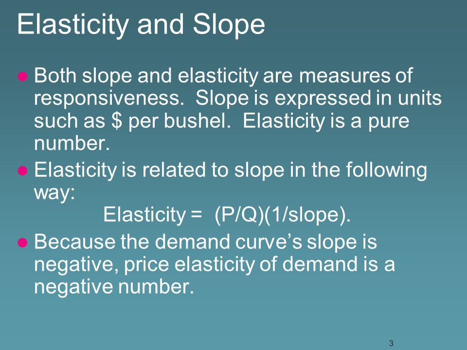 3 Elasticity and Slope Both slope and elasticity are measures of responsiveness.