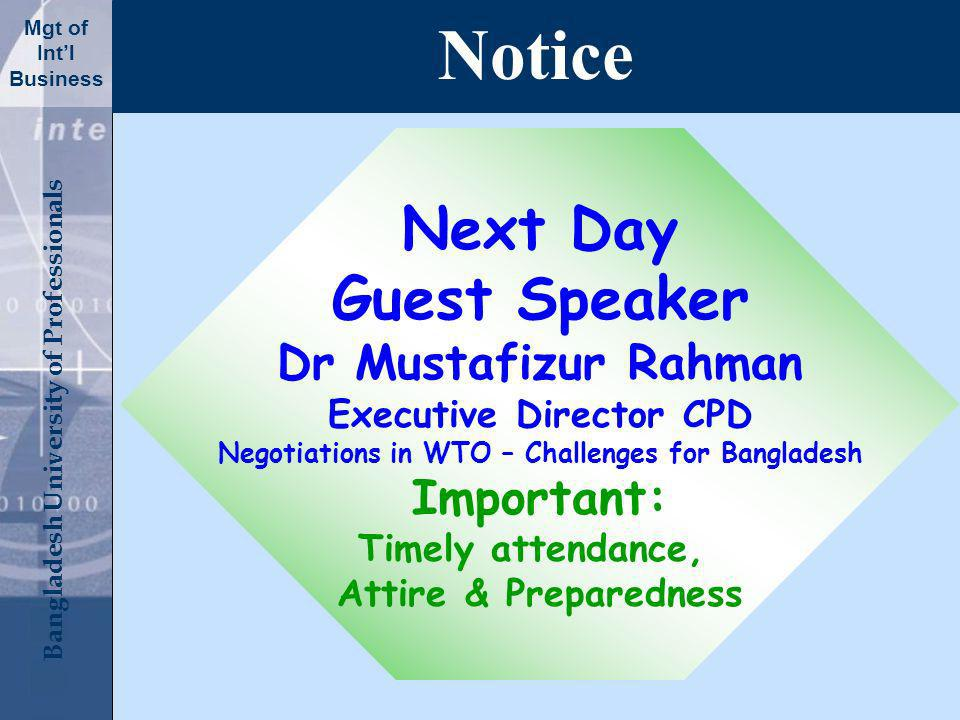 Click to edit Master title style Bangladesh University of Professionals Mgt of Intl Business Next Day Guest Speaker Dr Mustafizur Rahman Executive Director CPD Negotiations in WTO – Challenges for Bangladesh Important: Timely attendance, Attire & Preparedness Notice