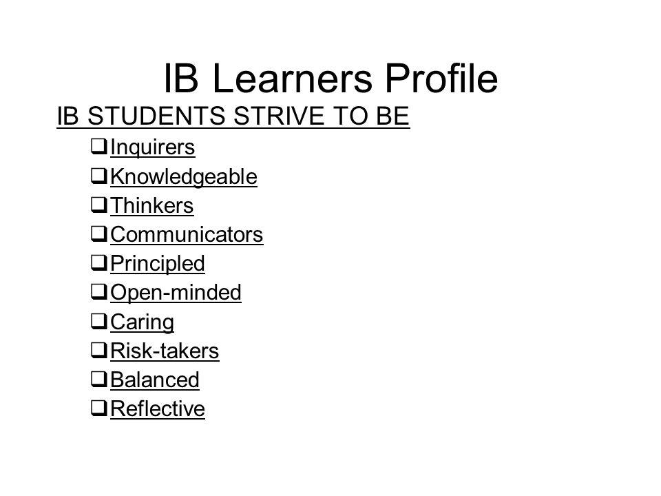 The IB Values The International Baccalaureate Organization aims to develop inquiring, knowledgeable and caring young people who help to create a better and more peaceful world through intercultural understanding and respect.