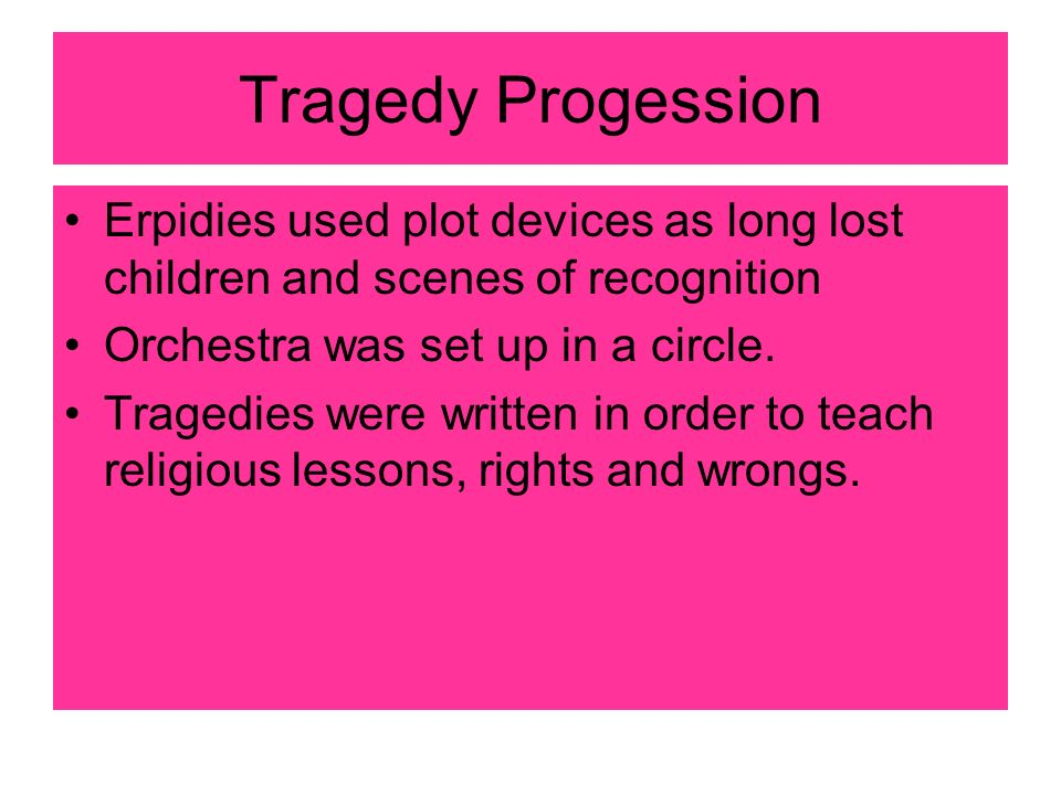 Tragedy Progession Erpidies used plot devices as long lost children and scenes of recognition Orchestra was set up in a circle.