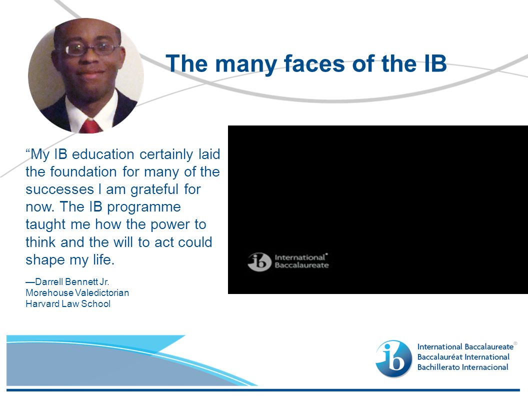 My IB education certainly laid the foundation for many of the successes I am grateful for now.