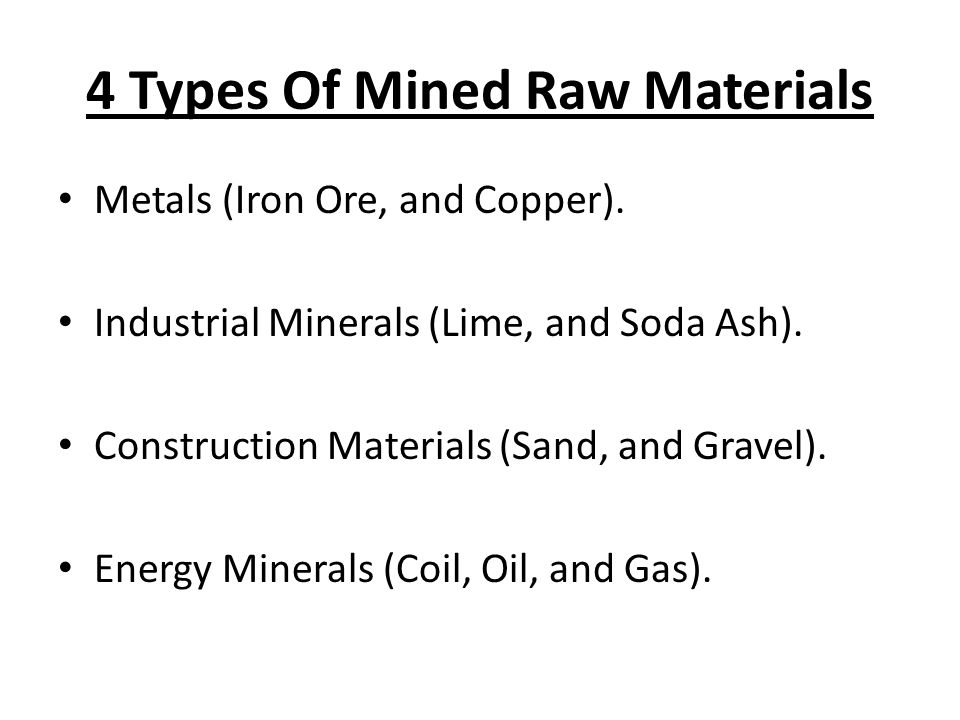 4 Types Of Mined Raw Materials Metals (Iron Ore, and Copper).