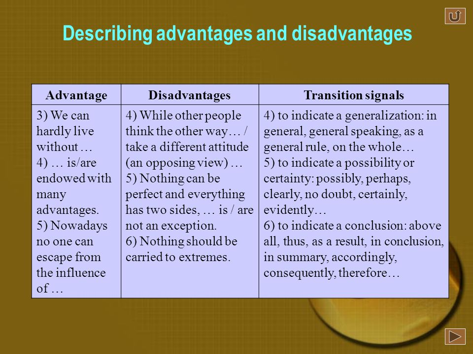 The following patterns are often used in formal writing to describe advantages and disadvantages.