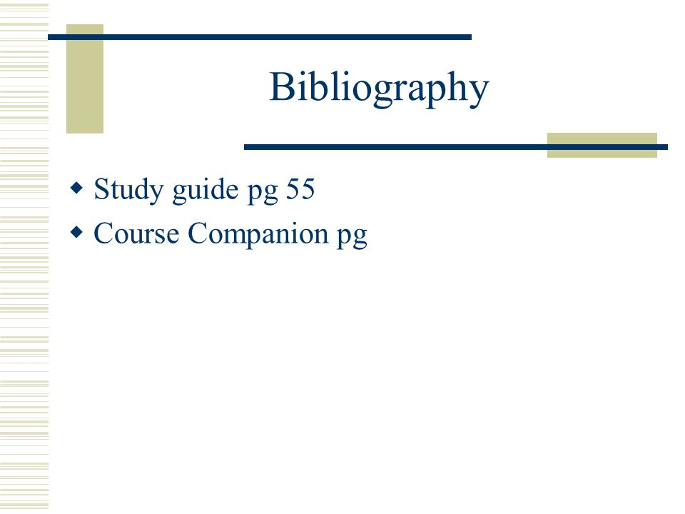 Bibliography Study guide pg 55 Course Companion pg