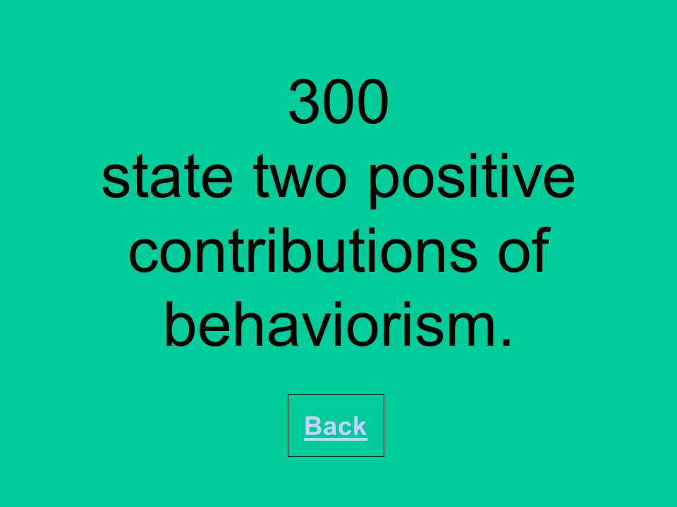 400 State two major criticisms of Behaviourism. Back