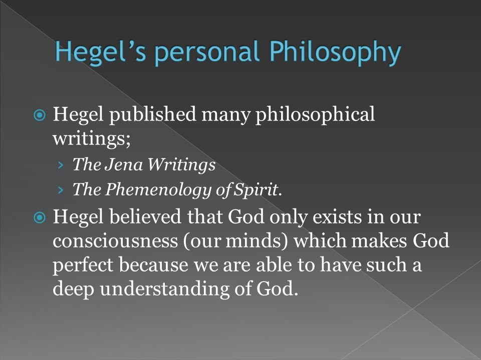 Hegel published many philosophical writings; The Jena Writings The Phemenology of Spirit.