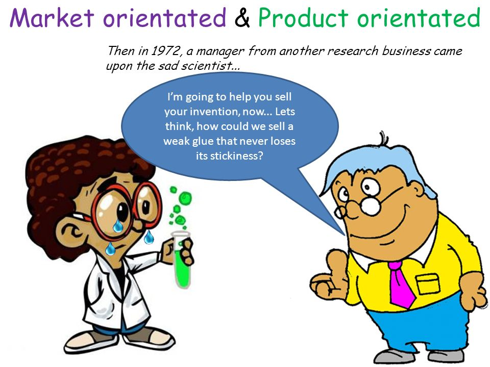 Market orientated & Product orientated Then in 1972, a manager from another research business came upon the sad scientist...