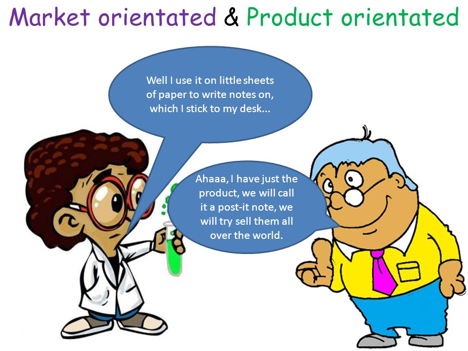 Market orientated & Product orientated Well I use it on little sheets of paper to write notes on, which I stick to my desk...