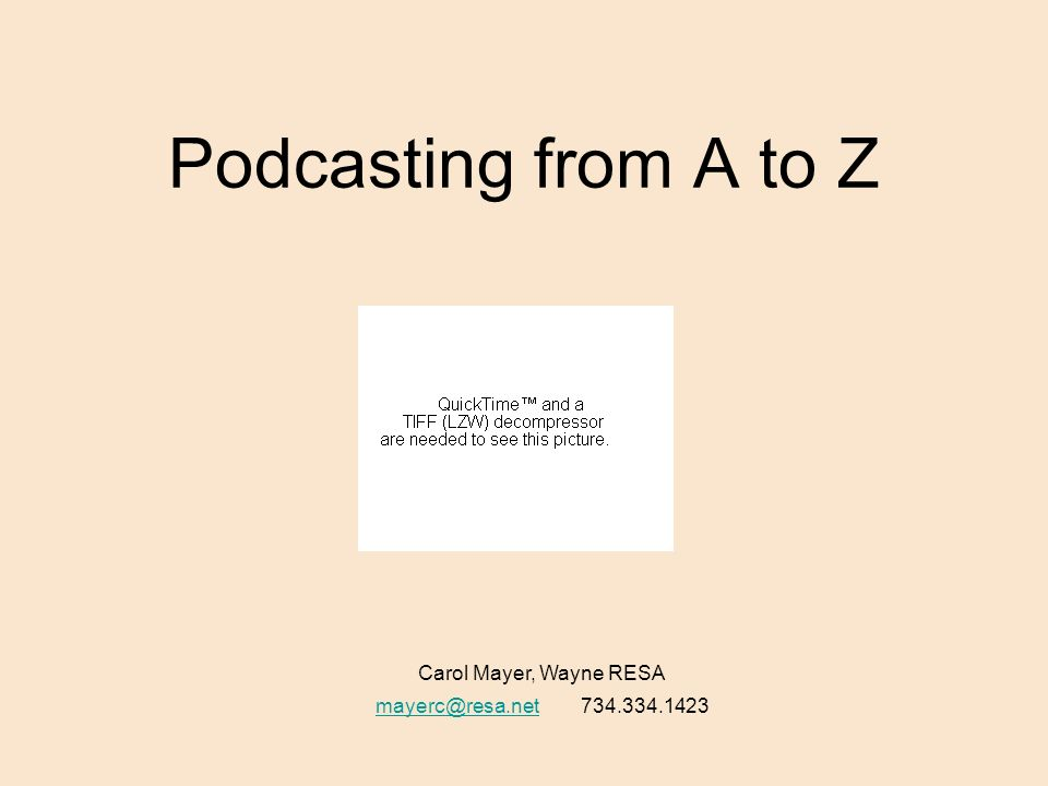 Podcasting from A to Z Carol Mayer, Wayne RESA