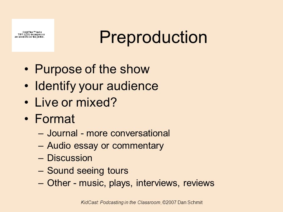Preproduction Purpose of the show Identify your audience Live or mixed.