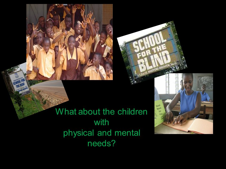 What about the children with physical and mental needs