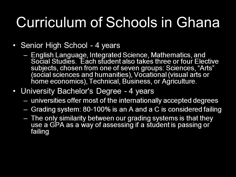 Curriculum of Schools in Ghana Senior High School - 4 years –English Language, Integrated Science, Mathematics, and Social Studies.