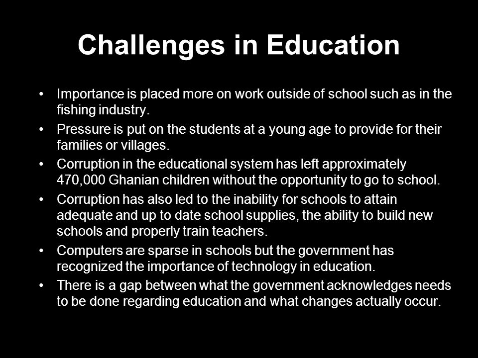 Challenges in Education Importance is placed more on work outside of school such as in the fishing industry.