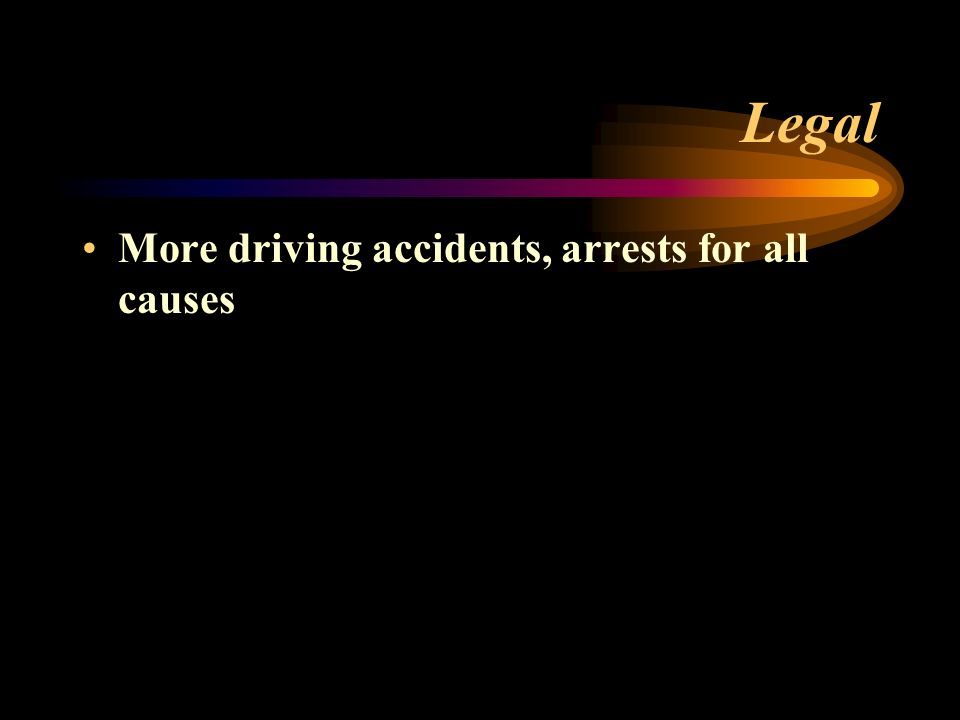 Legal More driving accidents, arrests for all causes