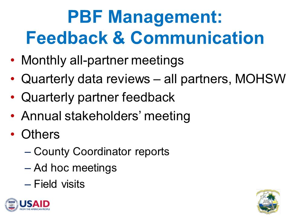 PBF Management: Feedback & Communication Monthly all-partner meetings Quarterly data reviews – all partners, MOHSW Quarterly partner feedback Annual stakeholders meeting Others –County Coordinator reports –Ad hoc meetings –Field visits