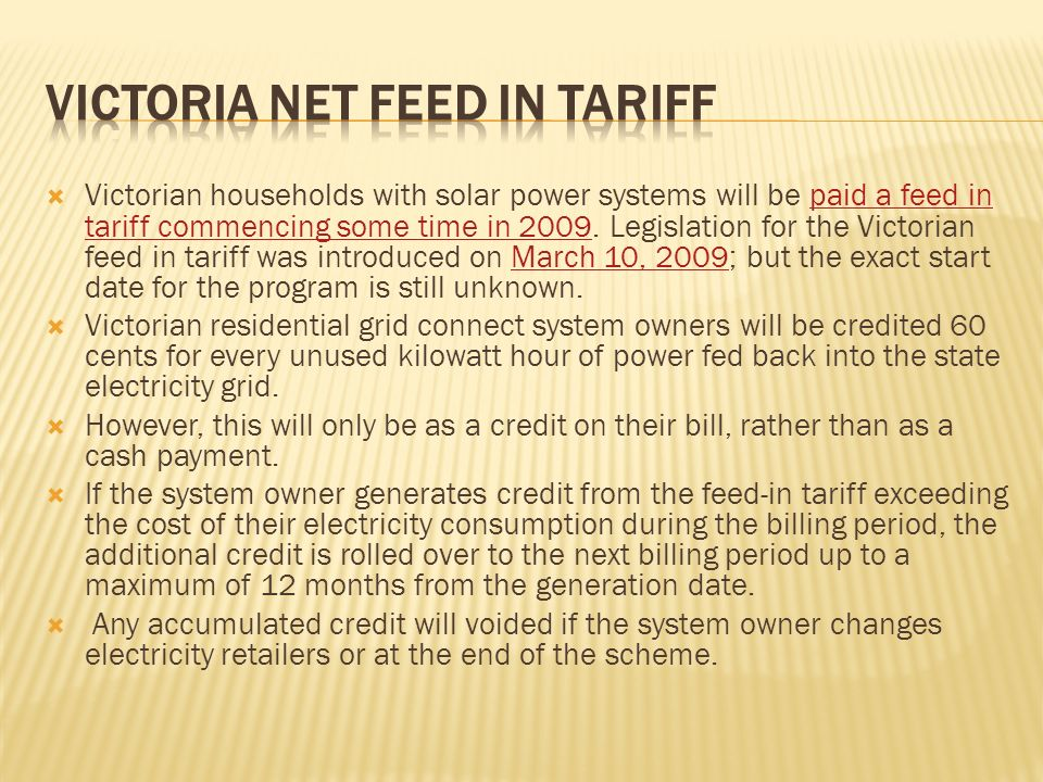 Victorian households with solar power systems will be paid a feed in tariff commencing some time in 2009.