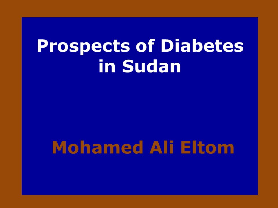 Prospects of Diabetes in Sudan Mohamed Ali Eltom