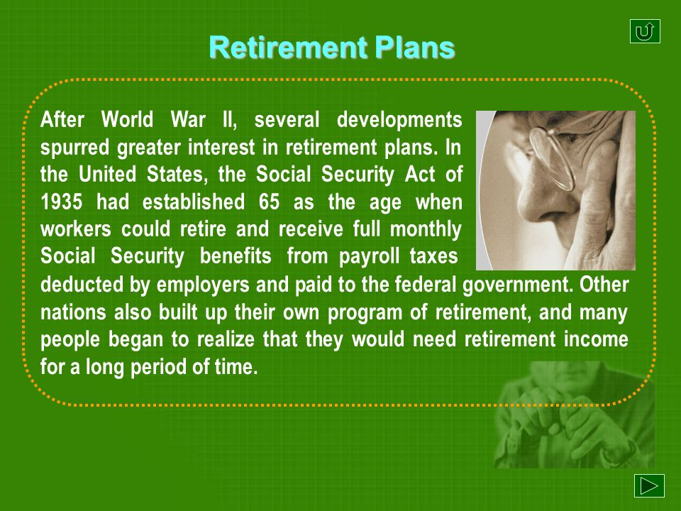 Retirement Plans In the early history, people did not retire but continued working until they died.