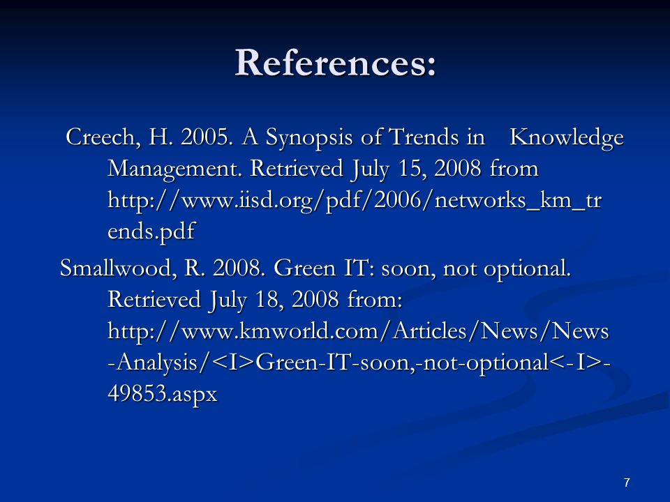 7 References: Creech, H. 2005. A Synopsis of Trends in Knowledge Management.