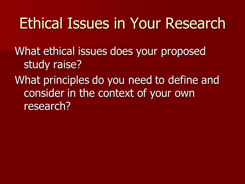 Ethical Issues in Your Research What ethical issues does your proposed study raise.