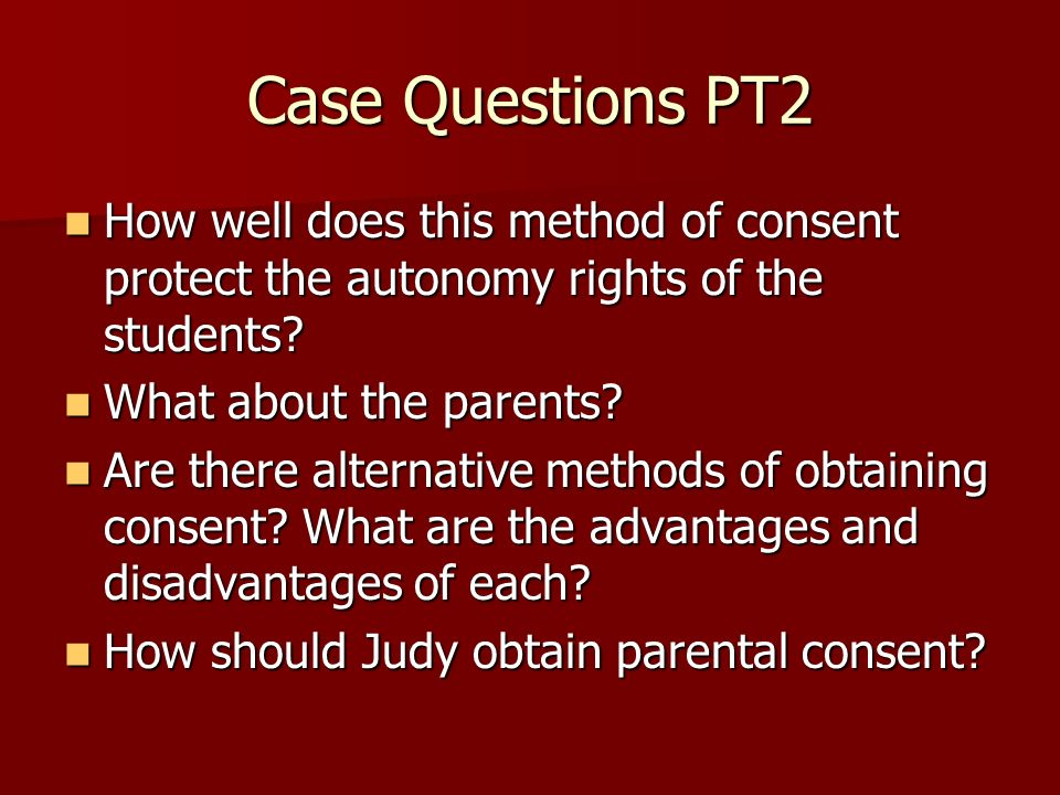 Case Questions PT2 How well does this method of consent protect the autonomy rights of the students.