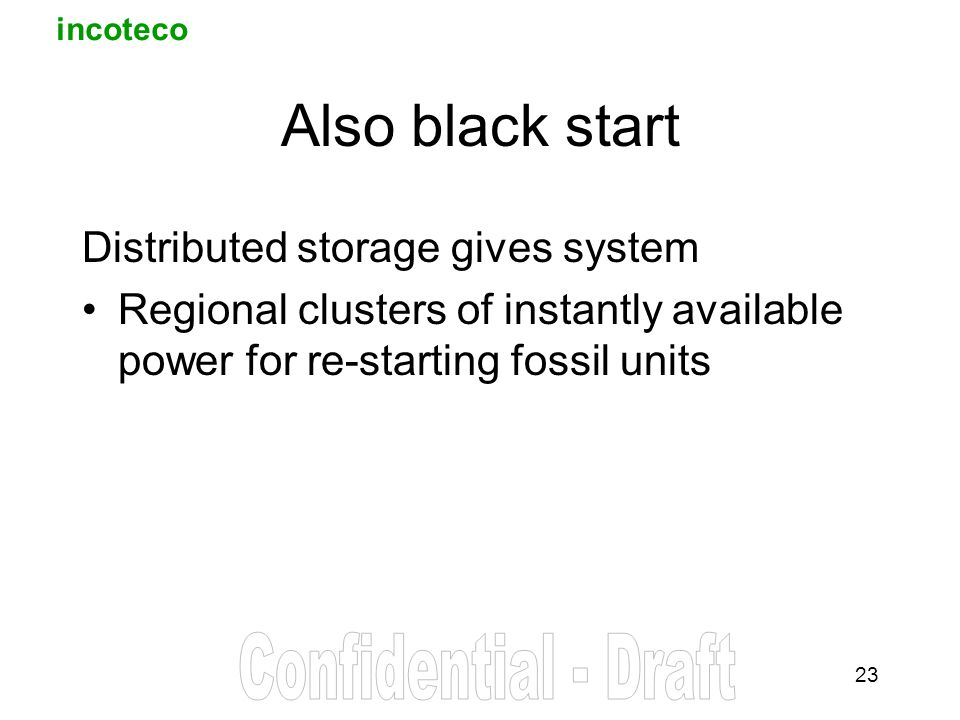incoteco 23 Also black start Distributed storage gives system Regional clusters of instantly available power for re-starting fossil units