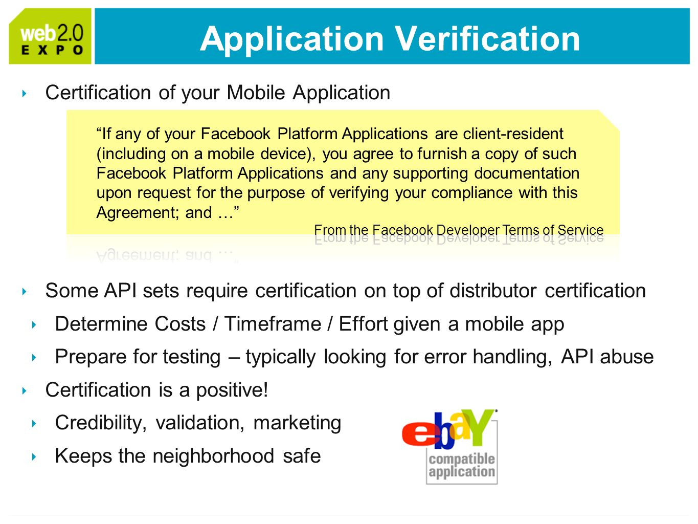 Certification of your Mobile Application Some API sets require certification on top of distributor certification Determine Costs / Timeframe / Effort given a mobile app Prepare for testing – typically looking for error handling, API abuse Certification is a positive.