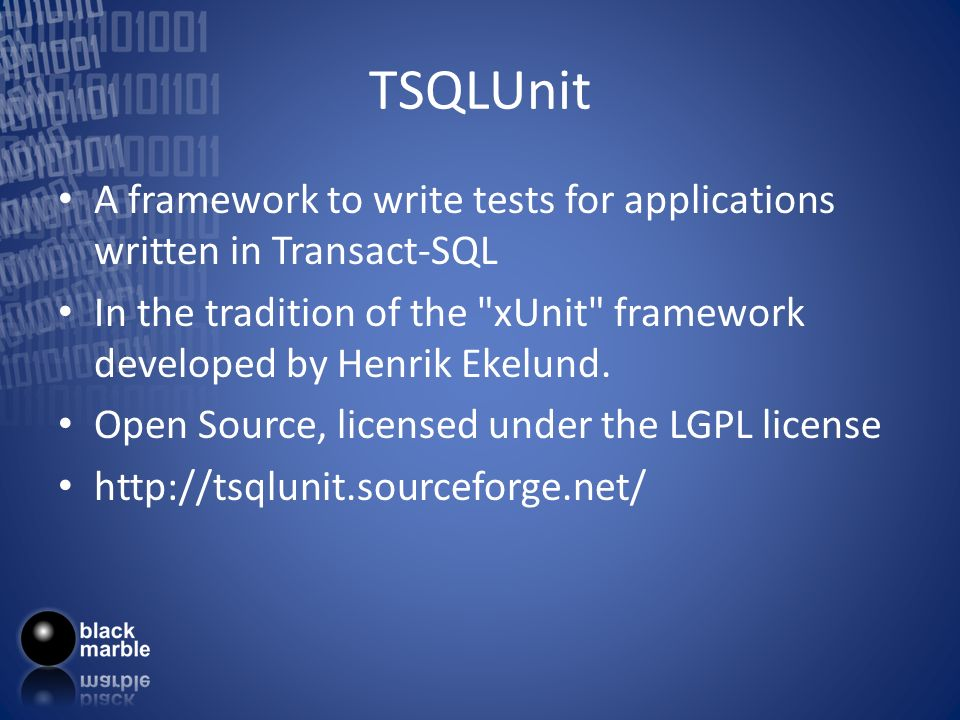 TSQLUnit A framework to write tests for applications written in Transact-SQL In the tradition of the xUnit framework developed by Henrik Ekelund.