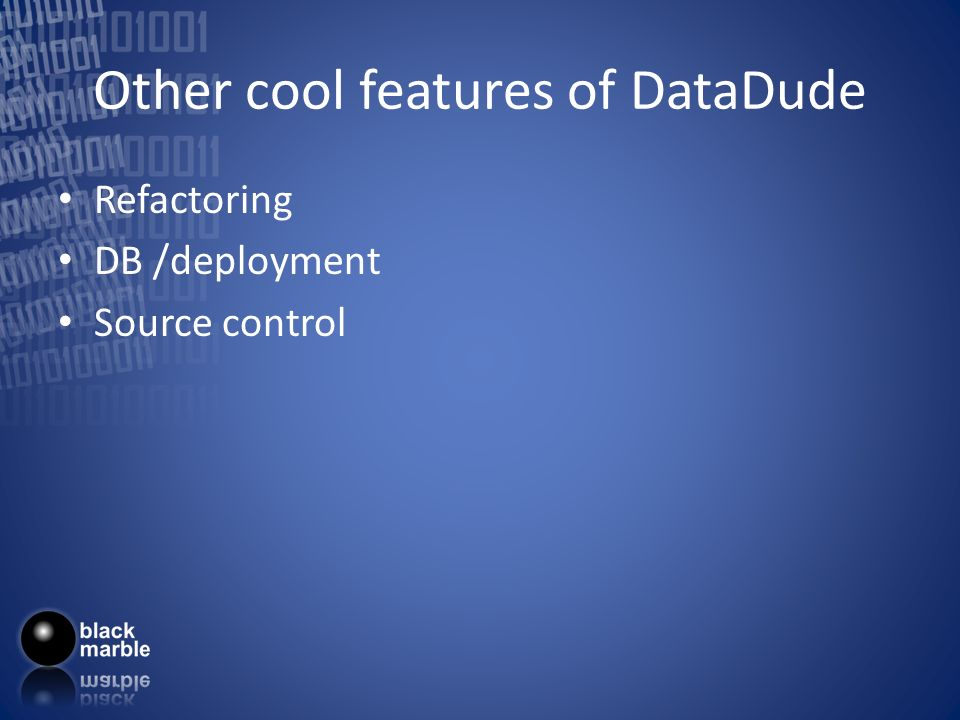 Other cool features of DataDude Refactoring DB /deployment Source control