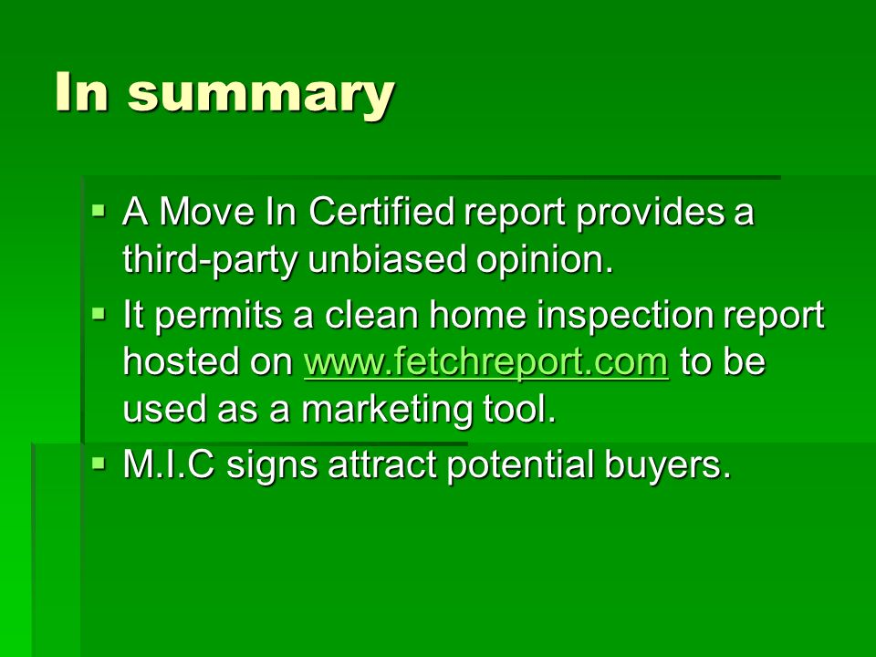 In summary A Move In Certified report provides a third-party unbiased opinion.
