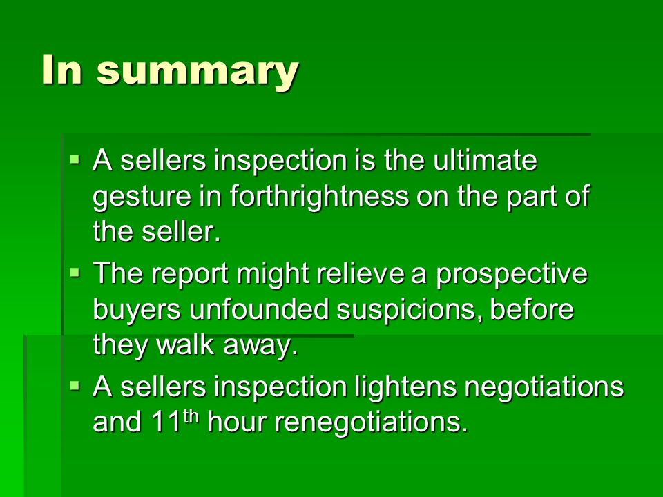 In summary A sellers inspection is the ultimate gesture in forthrightness on the part of the seller.