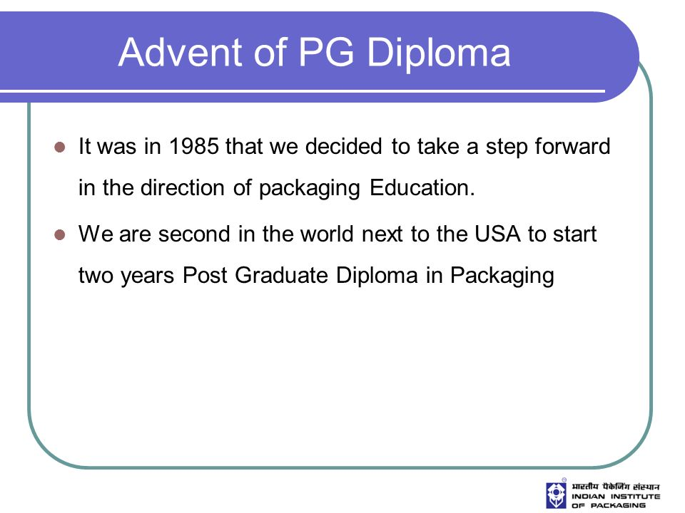 Advent of PG Diploma It was in 1985 that we decided to take a step forward in the direction of packaging Education.