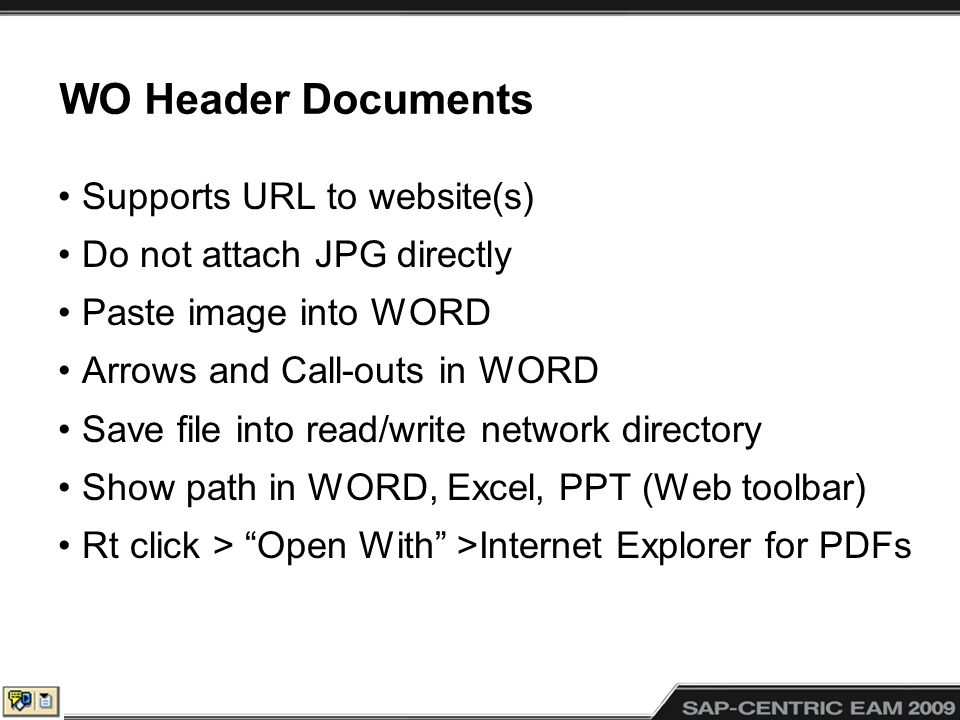 WO Header Documents Supports URL to website(s) Do not attach JPG directly Paste image into WORD Arrows and Call-outs in WORD Save file into read/write network directory Show path in WORD, Excel, PPT (Web toolbar) Rt click > Open With >Internet Explorer for PDFs