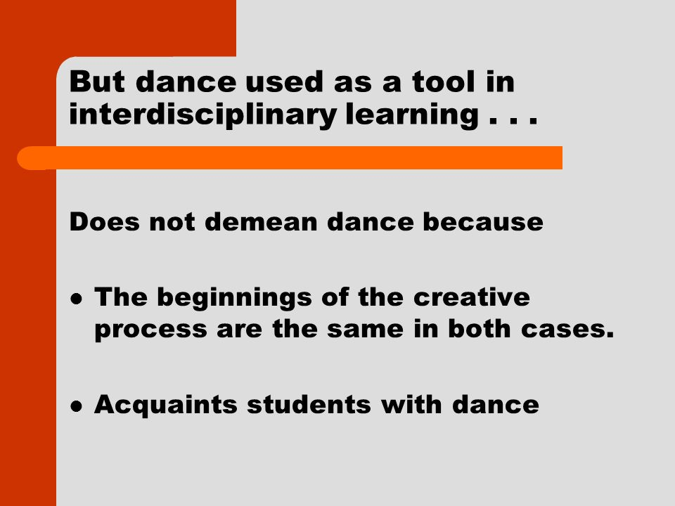 But dance used as a tool in interdisciplinary learning...