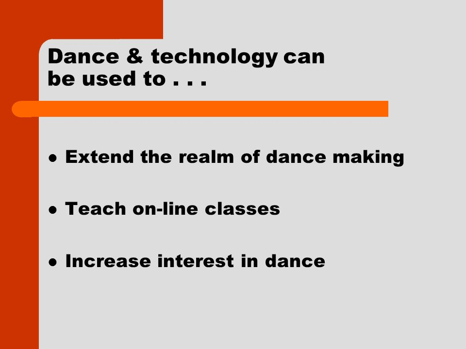 Dance & technology can be used to...