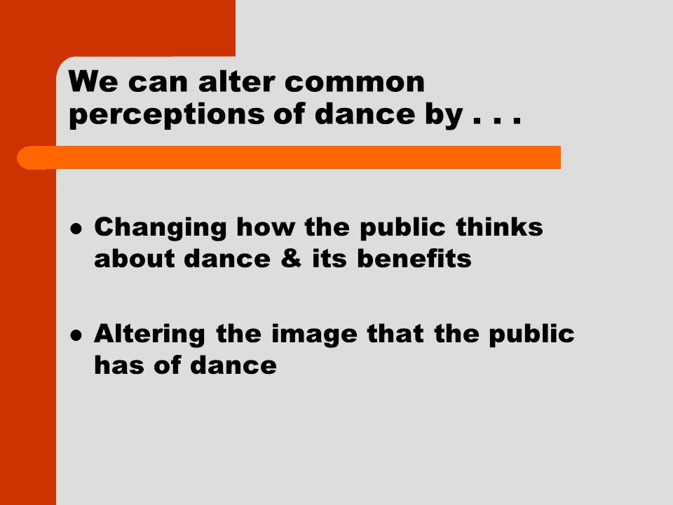 We can alter common perceptions of dance by...