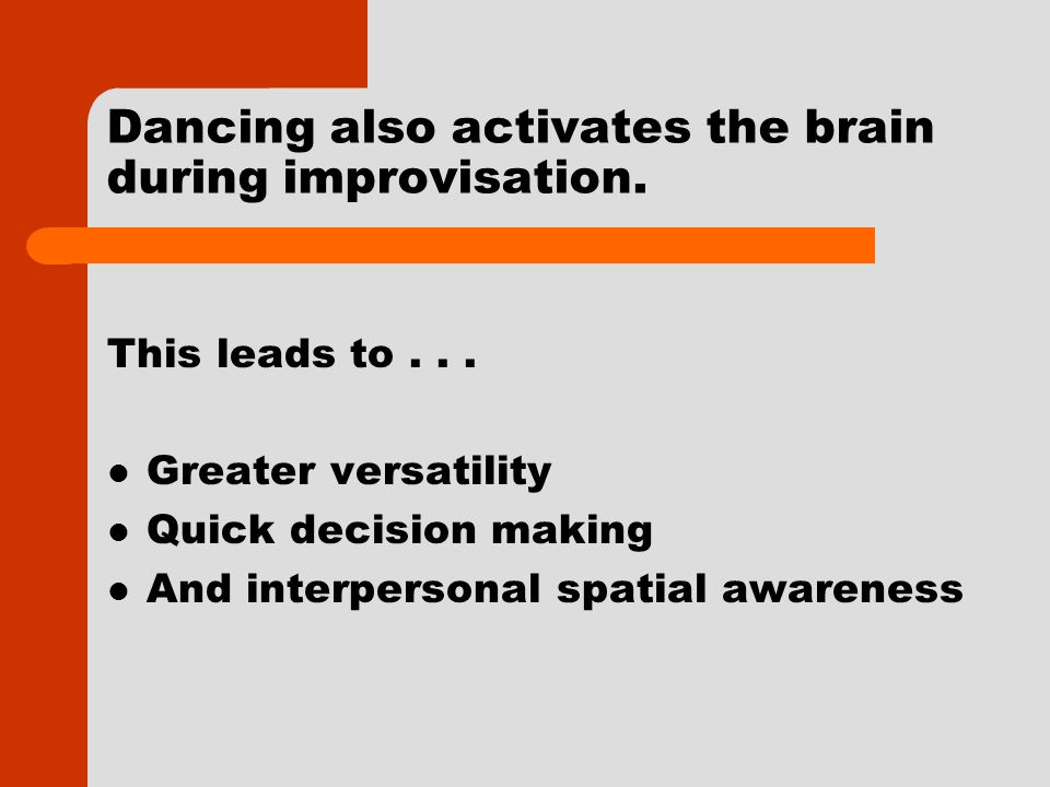 Dancing also activates the brain during improvisation.
