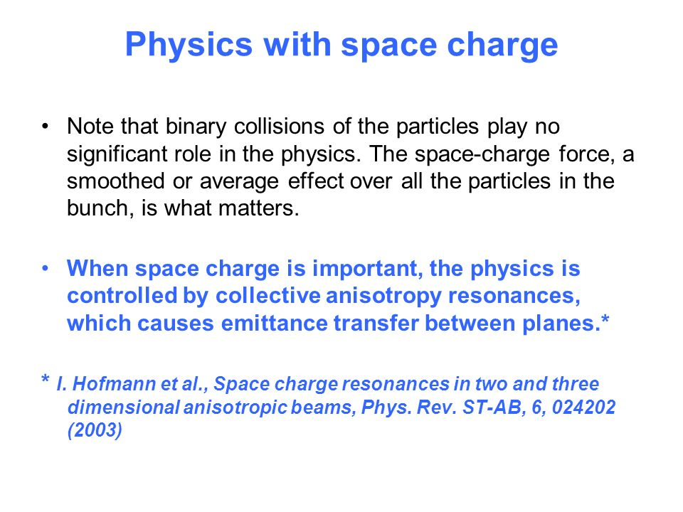 Physics with space charge Note that binary collisions of the particles play no significant role in the physics.