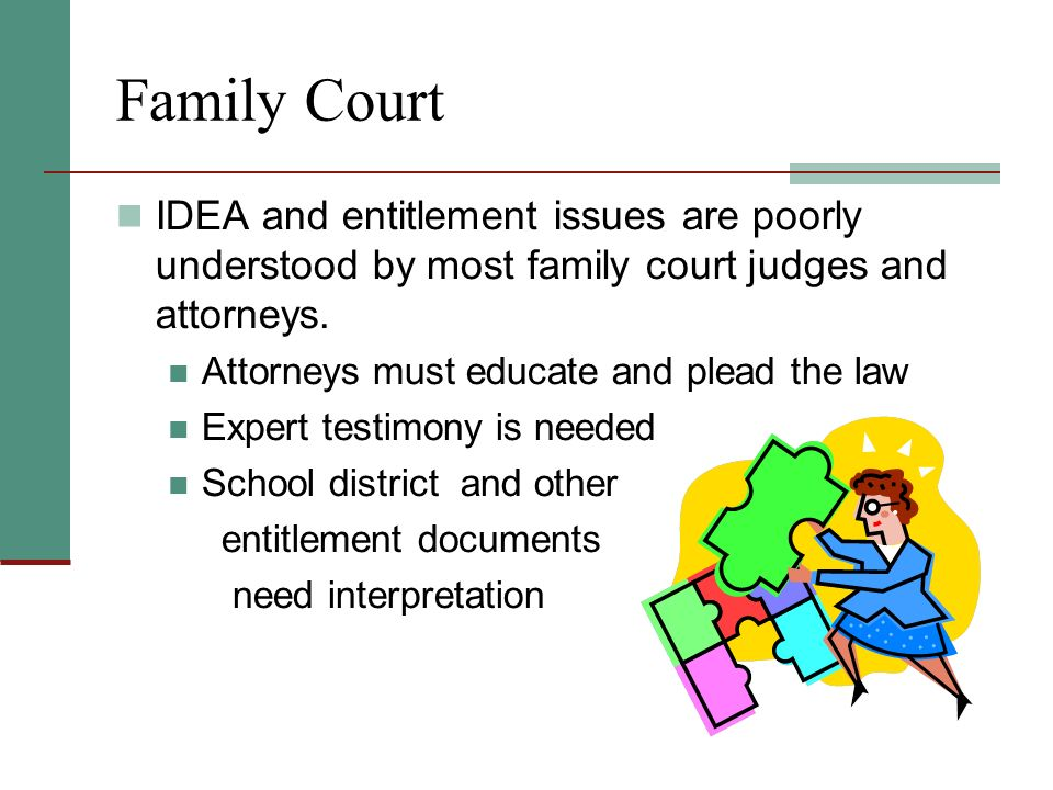 Family Court IDEA and entitlement issues are poorly understood by most family court judges and attorneys.