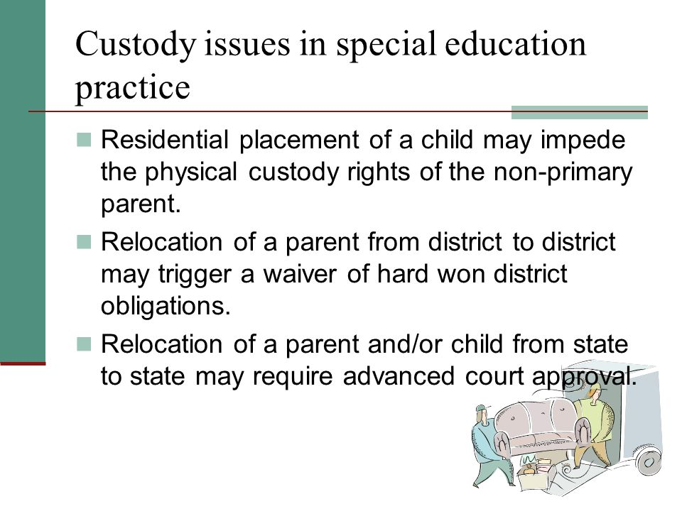 Custody issues in special education practice Residential placement of a child may impede the physical custody rights of the non-primary parent.