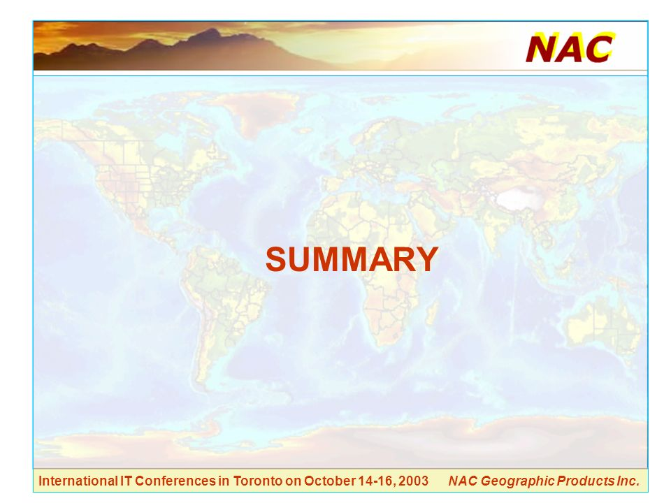 International IT Conferences in Toronto on October 14-16, 2003 NAC Geographic Products Inc. SUMMARY