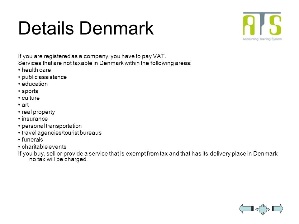 Details Denmark If you are registered as a company, you have to pay VAT.