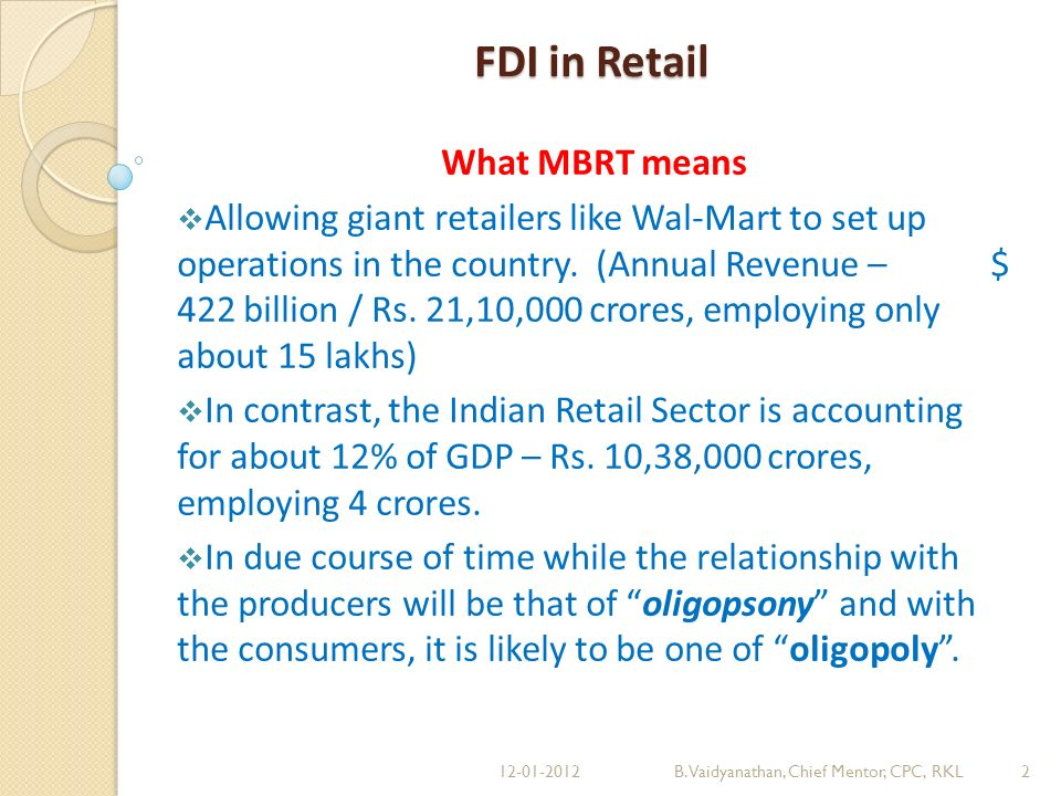 FDI in Retail What MBRT means Allowing giant retailers like Wal-Mart to set up operations in the country.