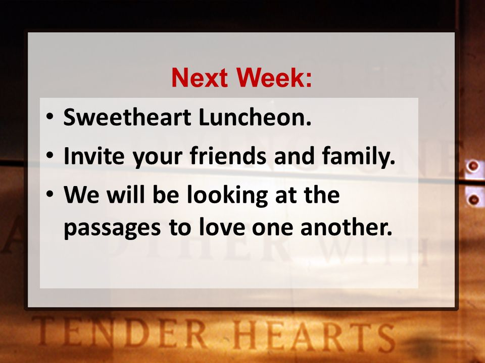 Next Week: Sweetheart Luncheon. Invite your friends and family.